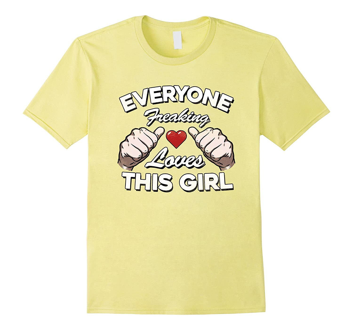 """Everyone Freaking Loves This Girl"" Funny Distressed T shirt"