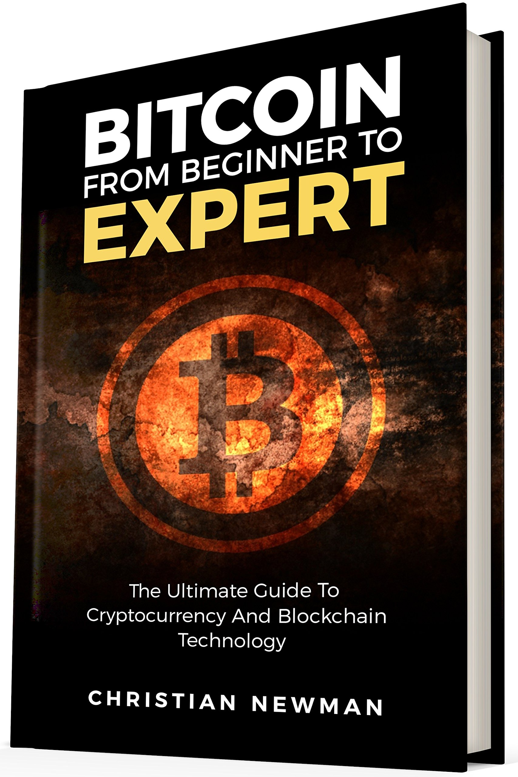 Bitcoin From Beginner To Expert: The Ultimate Guide To Cryptocurrency And Blockchain Technology (Cryptocurrency Trading Mining And Investment) (English Edition)