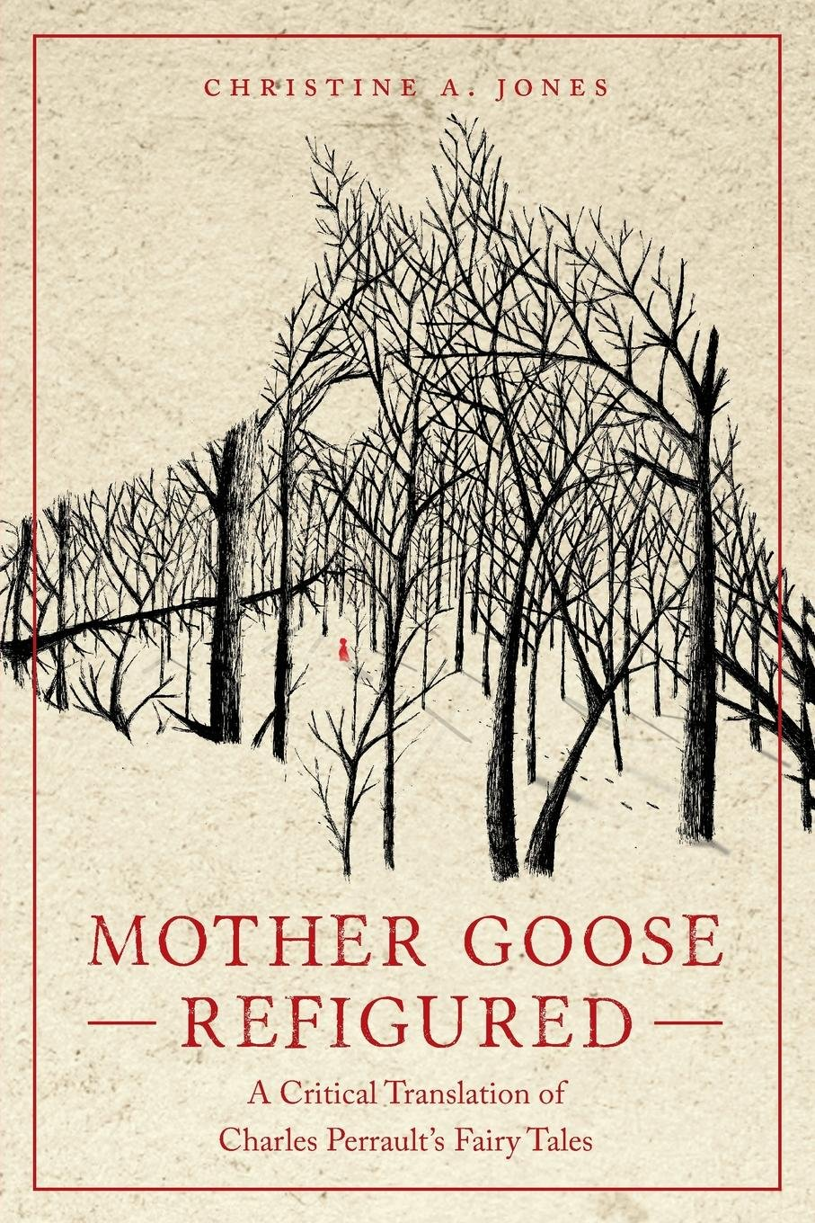 Mother Goose Refigured: A Critical Translation of Charles Perrault's Fairy Tales (Series in Fairy-Tale Studies)