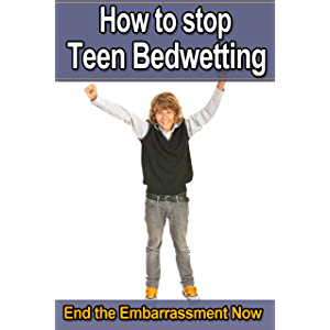 How to stop Teen Bedwetting: End the Embarassment Now
