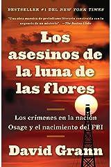 Los asesinos de la luna de las flores: Los crímenes en la nación Osage y el nacimiento del FBI (Spanish Edition) Paperback