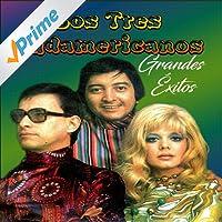 Los Tres Sudamericanos - Grandes Éxitos