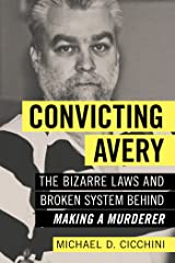 """Convicting Avery: The Bizarre Laws and Broken System behind """"Making a Murderer"""" Paperback"""