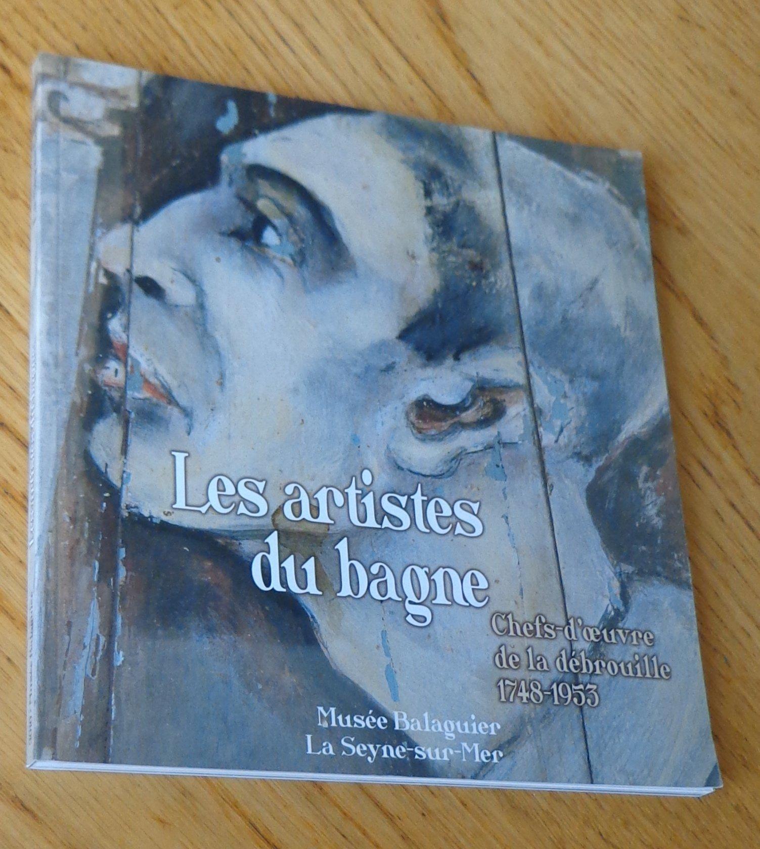 Les artistes du bagne - chefs-d'oeuvre de la débrouille  1748-1953