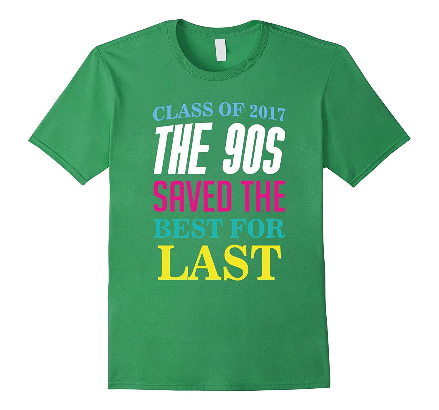 """""""The 90s Saved the Best for Last"""" Class of 2017 T-Shirt"""