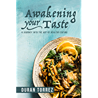 Awakening Your Taste: A Journey Into The Art Of Healthy Eating