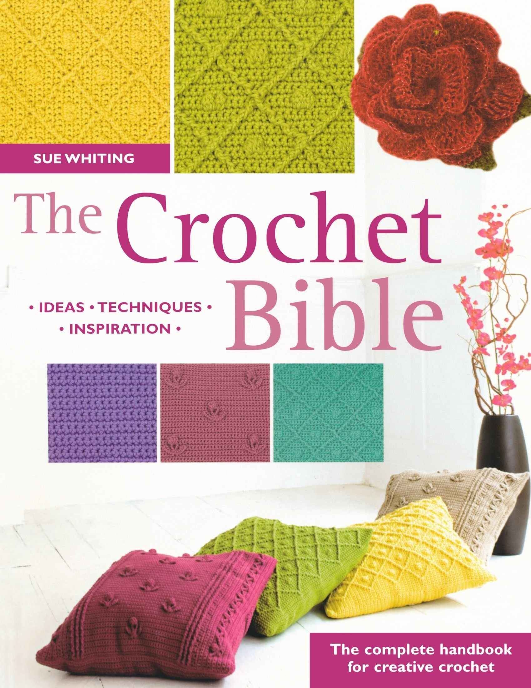 The Crochet Bible: The Complete Handbook for Creative Crochet: The Complete  Handbook for Creative Crocheting by Sue Whiting (30-Nov-2007) Paperback: ...