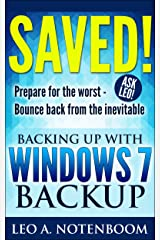 Saved! – Backing Up with Windows 7 Backup: Prepare for the worst - Bounce back from the inevitable Kindle Edition