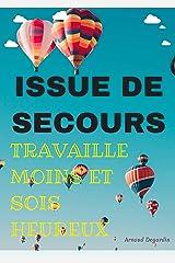 Issue de Secours: travaille moins et sois heureux: Atteindre la liberté financière et partir en retraite encore jeune (French Edition) Kindle Edition