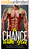 A Chance with You: A Sweet Instalove Firefighter Romance: (Big Hot Heroes Book 2)
