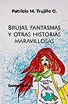 Brujas, fantasmas y otras historias maravillosas: Cuentos infantiles