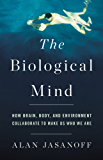 The Biological Mind: How Brain, Body, and Environment Collaborate to Make Us Who We Are (English Edition)