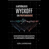 A Metodologia Wyckoff em Profundidade: Como operar lógicamente os mercados financeiros (Curso de Trading e Investimento…
