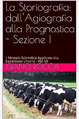 La Storiografia: dall'Agiografia alla Prognostica - Sezione I: Il Metodo Scientifico Applicato alla Condizione Umana - Vol. VII (Italian Edition) Kindle Edition