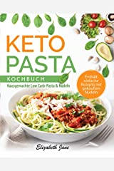 Keto Pasta Kochbuch: Hausgemachte Low Carb-Pasta & NudeIn Kindle Edition