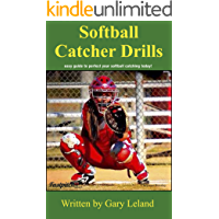 Softball Catchers Drills: easy guide to perfect your softball catching today! (Fastpitch Softball Drills) (English Edition)
