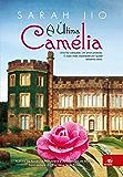 A Última Camélia: Uma flor cobiçada. Um amor proibido. E duas vidas separadas por quase sessenta anos.