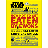 Star Wars How Not to Get Eaten by Ewoks and Other Galactic Survival Skills (Star Wars Lucas Film)