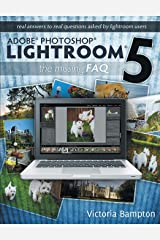 Adobe Photoshop Lightroom 5 - The Missing FAQ: Real Answers to Real Questions Asked by Lightroom Users Paperback