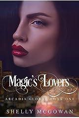 Magic's Lovers (Arcadia Global Book 1) Kindle Edition