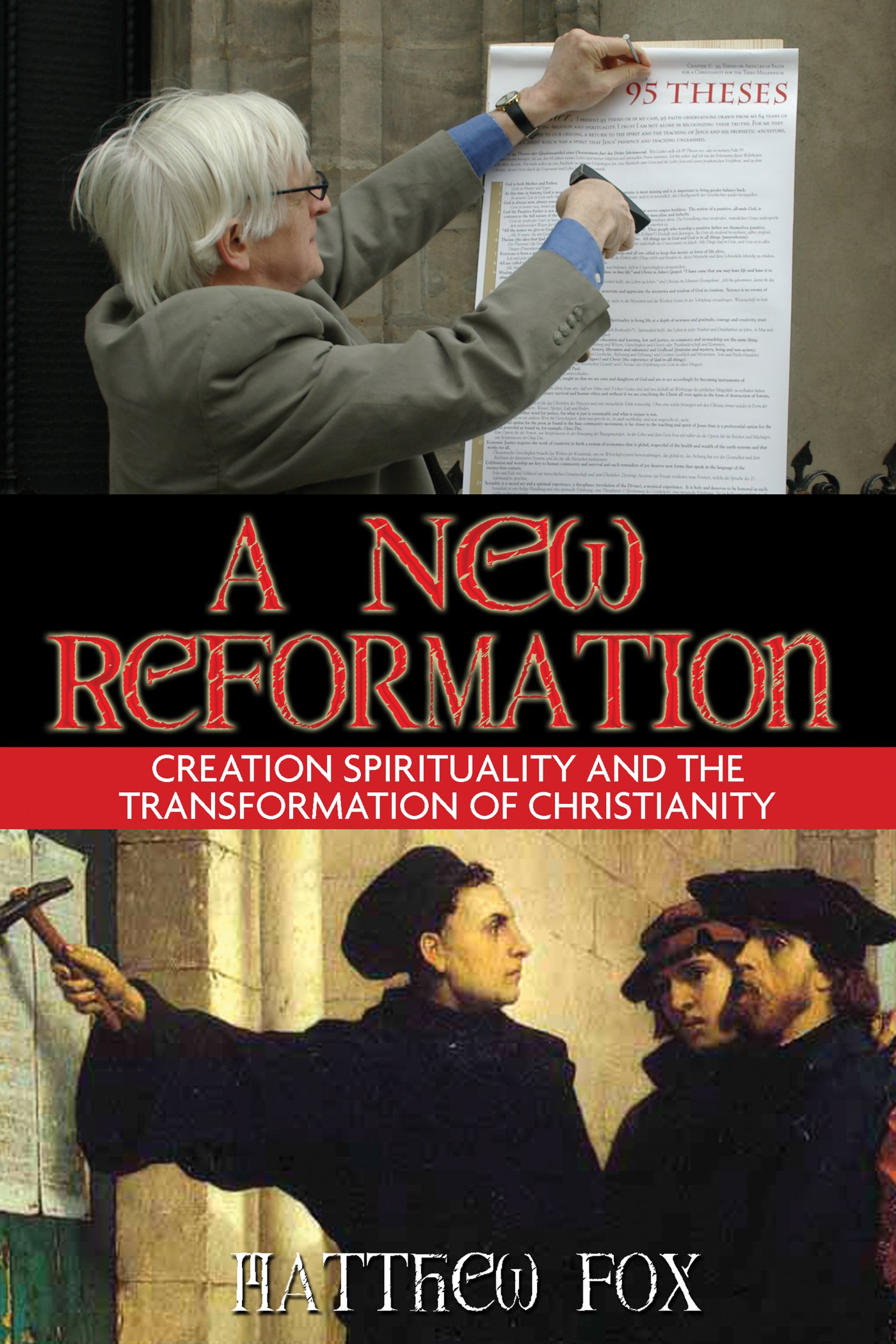 A New Reformation: Creation Spirituality And The Transformation Of  Christianity: Matthew Fox: 9781594771231: Amazon: Books