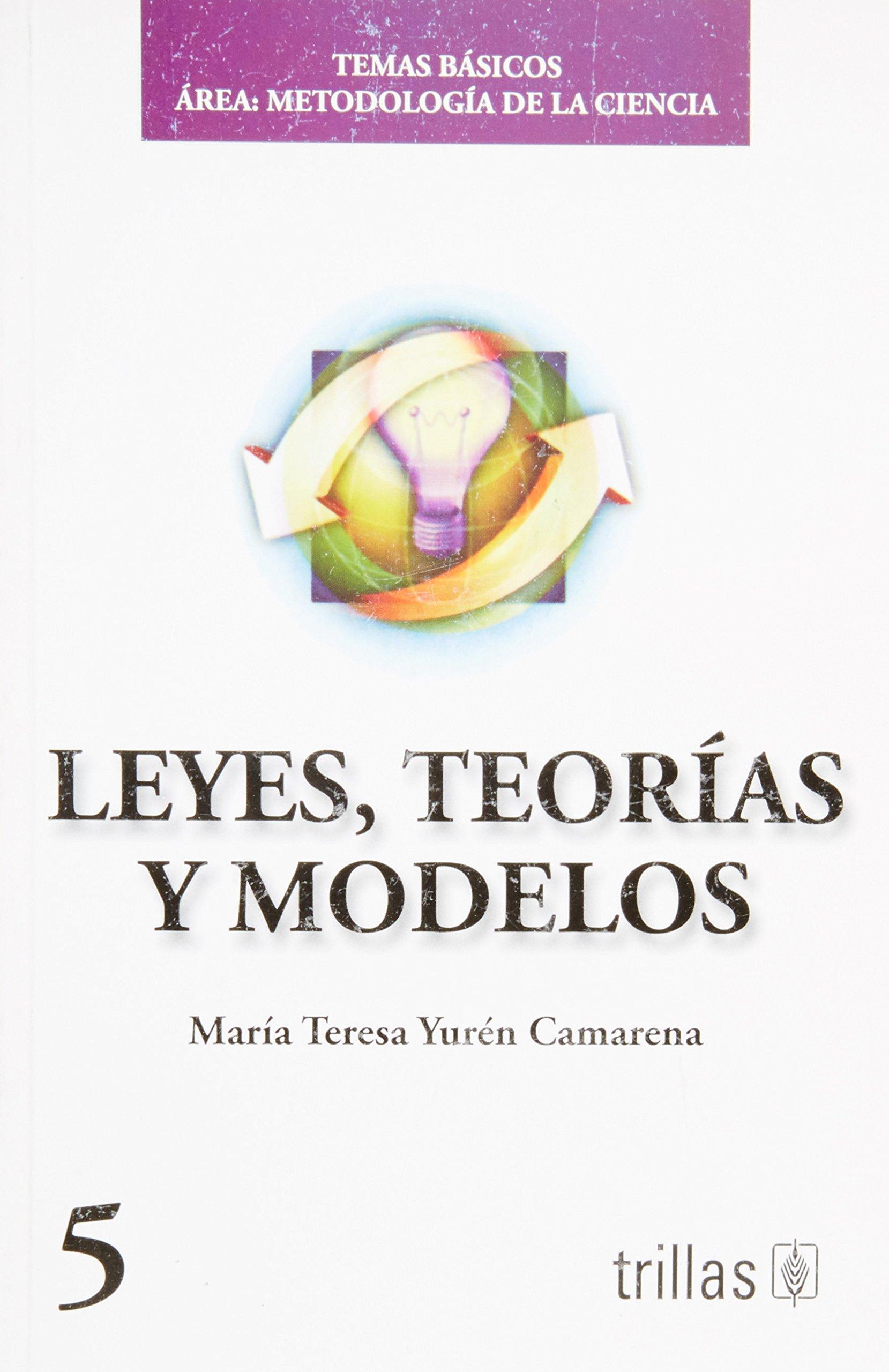 Leyes, Teorias Y Modelos/ Laws, Theories and Models: Temas Basicos Area: Metodologia De La Ciencia (Spanish Edition) pdf epub