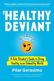The Healthy Deviant: A Rule Breaker's Guide to Being Healthy in an Unhealthy World