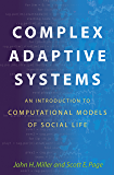Complex Adaptive Systems: An Introduction to Computational Models of Social Life (Princeton Studies in Complexity Book 14) (English Edition)