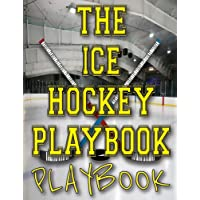 The Ice Hockey Playbook PLAYBOOK: Blank Ice Hockey Rink Diagrams Blank Hockey Practice Plan Templates 8.5x11 100 Pages Matte Cover Finish Blank Hockey Rink Templates