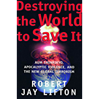 Destroying the World to Save It: Aum Shinrikyo, Apocalyptic Violence, and the New Global Terrorism (English Edition)