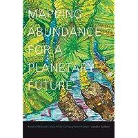 Mapping Abundance for a Planetary Future: Kanaka Maoli and Critical Settler Cartographies in Hawai'i