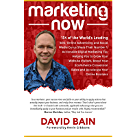 Marketing Now: 134 of the World's Leading SEO, Online Advertising & Social Media Gurus Share Their Number 1, Actionable…