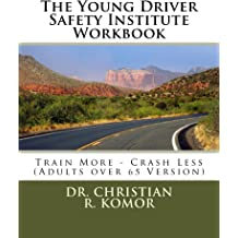 The Young Driver Safety Institute Workbook Train More - Crash Less (Adults over 65 Version)