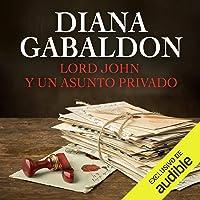 Lord John y un Asunto Privado: Serie Lord John, Libro 1