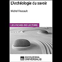 L'Archéologie du savoir de Michel Foucault: Les Fiches de lecture d'Universalis (French Edition)