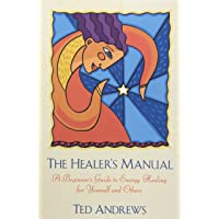 The Healer's Manual: A Beginner's Guide to Energy Healing for Yourself and Others...
