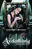 Der Axolotlkoenig (Maerchenspinnerei 1) (German Edition)