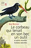 Le Corbeau qui tenait en son bec un outil. et autres nouvelles histoires naturelles