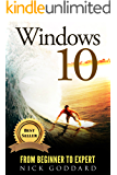Windows 10: From Beginner To Expert: A Complete User Guide to Microsoft's Intelligent New Operating System (Now With Bonus Chapter) (Windows - General ... General Guide, Windows - General Mastery,)