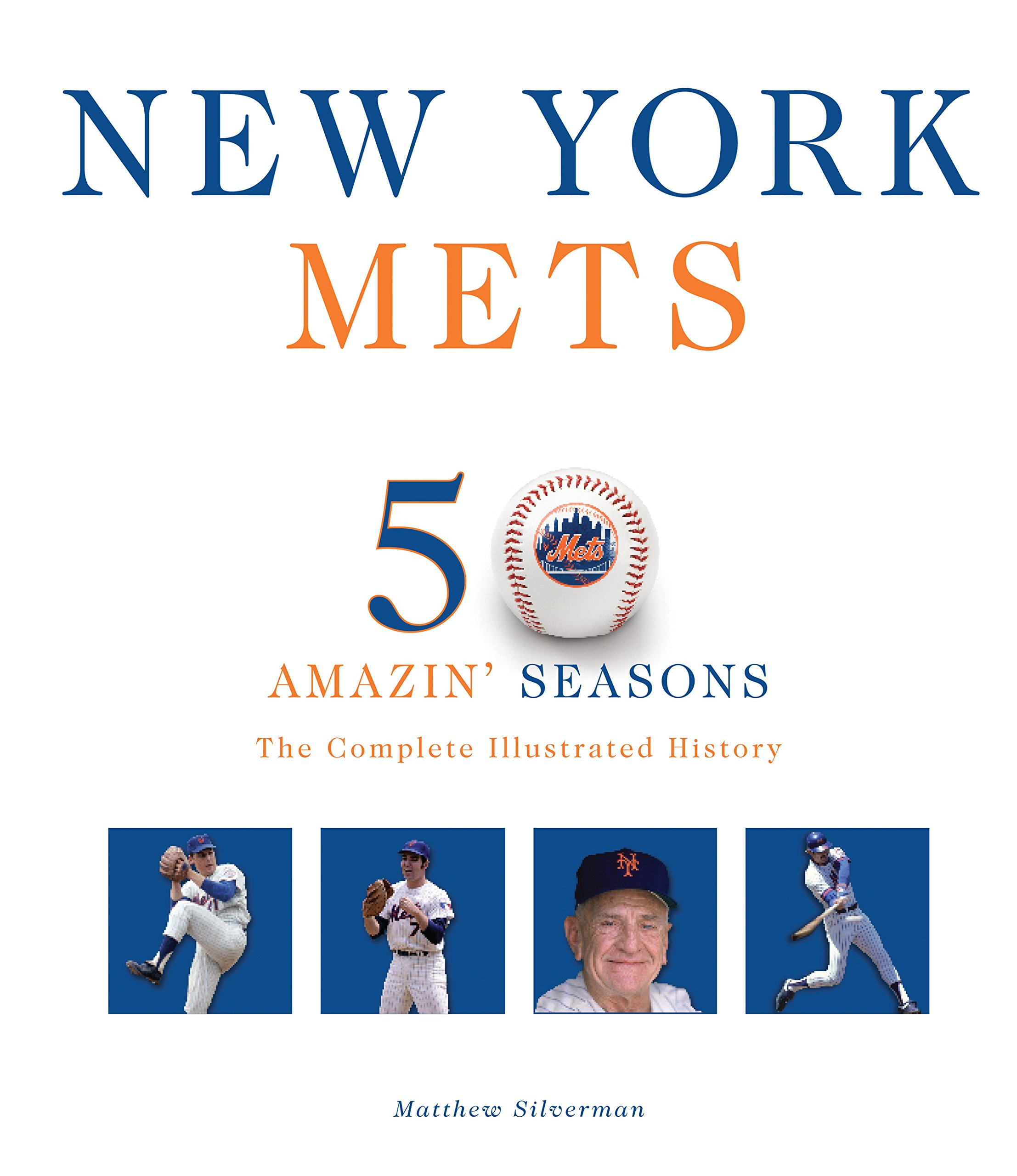 980795f02d0 New York Mets: The Complete Illustrated History: Matthew Silverman ...