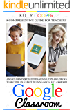 Google Classroom: A Comprehensive Guide For Teachers And Students With Fundamentals Tips And Tricks To Become An Expert…
