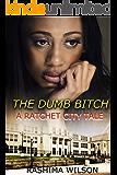The Dumb Bitch: A Ratchet City Tale