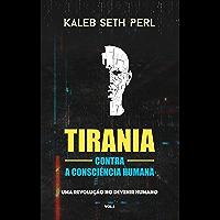Tirania Contra a Consciência Humana : Uma Revolução No Devenir Humano