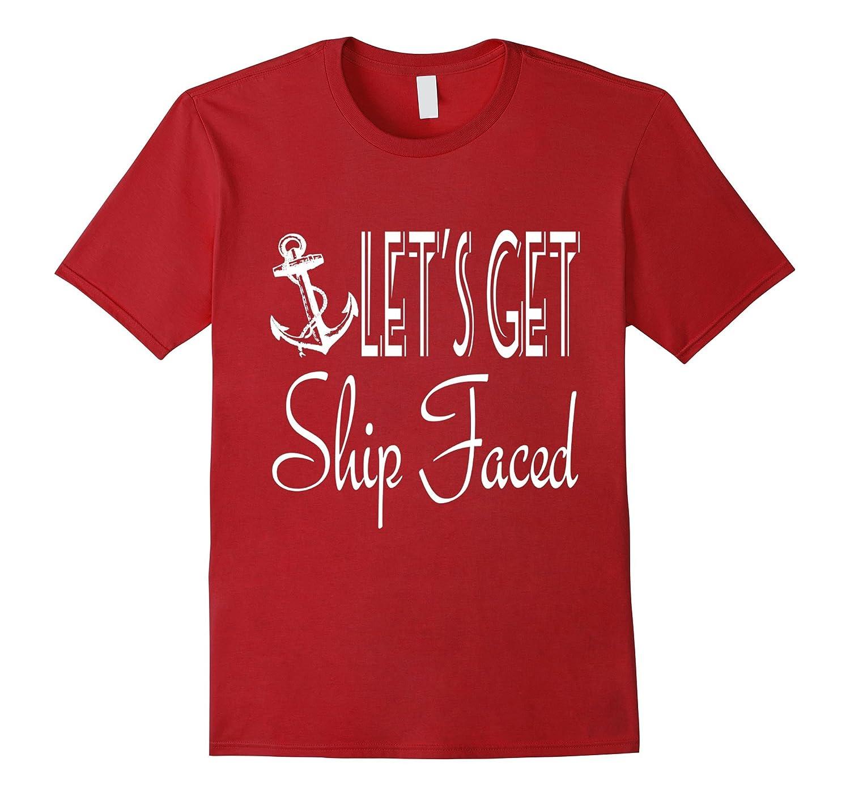 5681895bb Let's Get Ship Faced Funny Nautical T-Shirt-CL – Colamaga
