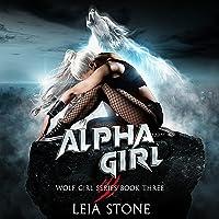 Alpha Girl: Wolf Girl Series, Book 3