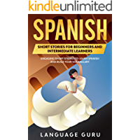 Spanish Short Stories for Beginners and Intermediate Learners: Engaging Short Stories to Learn Spanish and Build Your…
