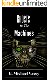 GHOSTS IN THE MACHINES.: Scary true stories of the paranormal.: How Ghosts and Demons hijack Technology (True Paranormal Stories Book 4)