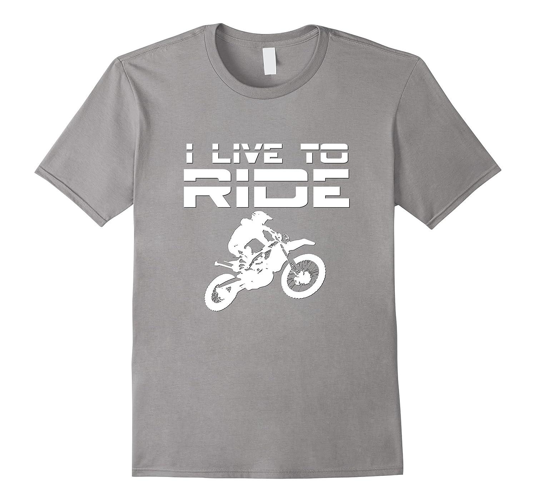 I Live To Ride Dirt Bikes T-Shirt Motorcycle Adult Kid Shirt