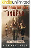 The Good, The Bad, And The Undead : A zombie Apocalypse (The Wild Wild Midwest Book 1)