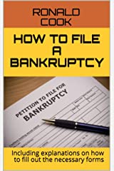 How to file a bankruptcy: Including explanations on how to fill out the necessary forms Kindle Edition